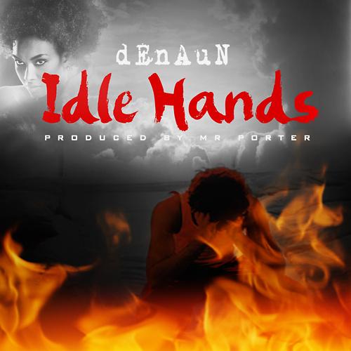2013.11.29 - Denaun Porter – 'Idle Hands' (Feat. Mela)