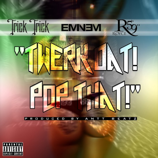 Премьера! Trick Trick feat. Eminem и Royce Da 5'9″ — «Twerk Dat! Pop That!»