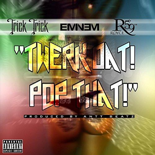 2014.07.01 - Trick Trick – 'Twerk Dat Pop That' (Feat. Eminem & Royce da 5'9″)