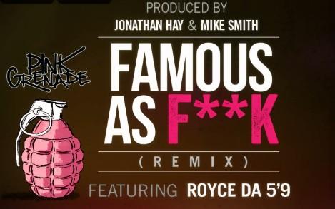 2014.07.26 - Pink Grenade f. Royce Da 5'9 - Famous As Fuck (Remix)