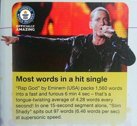 В 2014-ом году Эминема признали исполнителем с самым большим количеством слов в треке, в его сингле «Rap God», ставшем хитом, где насчитывается 1,560 слов за 6 минут и 4 секунды.